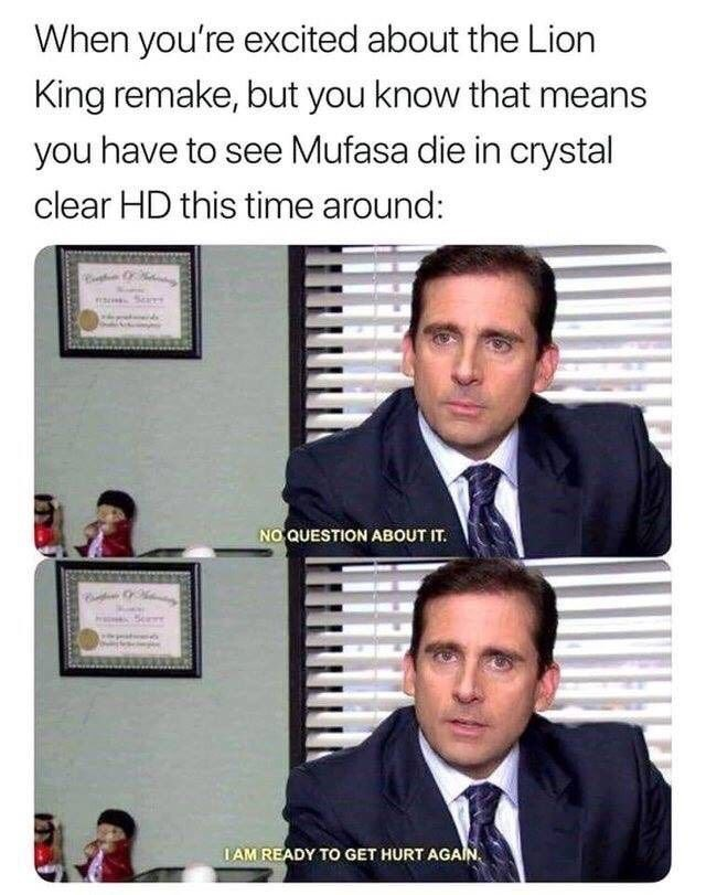 "Caption that reads, ""When you're excited about the Lion King remake, but you know that means you have to see Mufasa die in crystal clear HD this time around"" above stills of Michael Scott saying, ""No question about it. I am ready to get hurt again"""