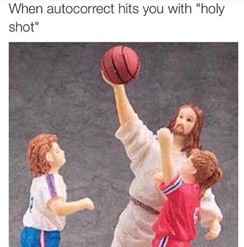 "Caption that reads, ""When autocorrect hits you with 'holyshot'"" above a pic of a Jesus figurine playing basketball with two figurine-kids"