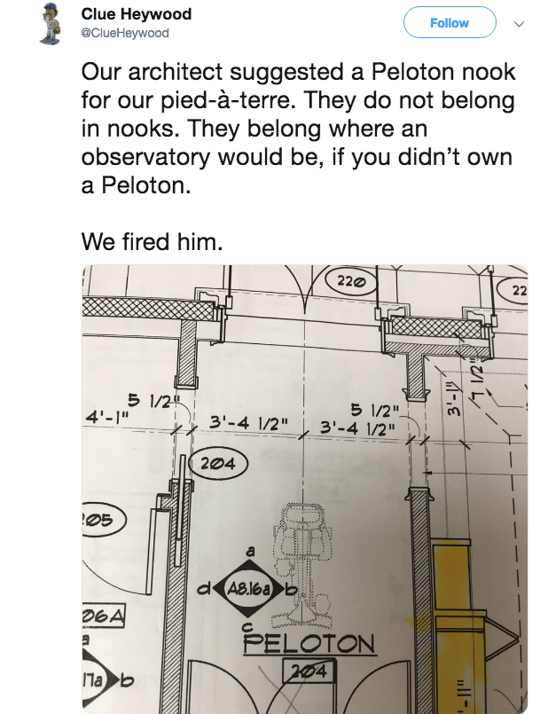 "Text - Clue Heywood @ClueHeywood Follow Our architect suggested a Peloton nook for our pied-à-terre. They do not belong in nooks. They belong where an observatory would be, if you didn't own a Peloton. We fired him 220 22 5 1/2 4'-1"" 5 1/2"" 3'-4 1/2"" 3'-4 1/2"" 204 25 dAB.l6a b DEA PELOTON 204 Па ь"