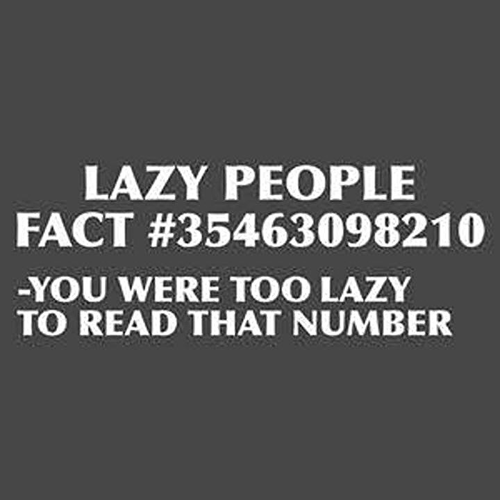 """Text that reads, """"Lazy people fact #3546309821: you were too lazy to read that number"""""""