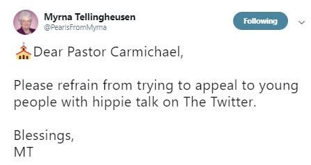 "Tweet that reads, ""Dear Pastor Carmichael, please refrain from trying to appeal to young people with hippie talk on the Twitter. Blessings, MT"""