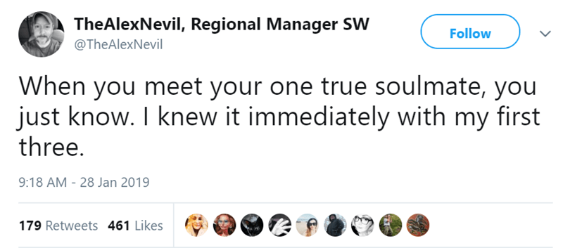 Text - TheAlexNevil, Regional Manager SW Follow @TheAlexNevil When you meet your one true soulmate, you just know. I knew it immediately with my first three. 9:18 AM - 28 Jan 2019 179 Retweets 461 Likes