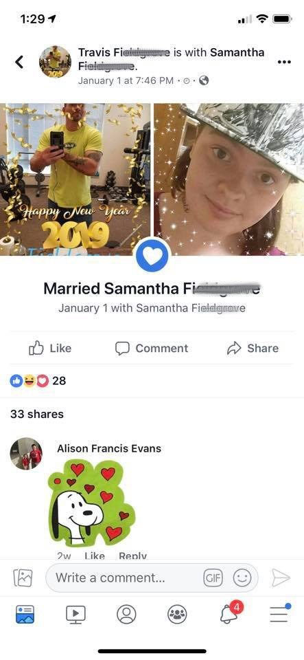 Font - 1:29 Travis Fiaiuiare is with Samantha Fieleige January 1 at 7:46 PM o Happy Neu ye 209 Married Samantha Fi e January 1 with Samantha Fielalgnove Like Comment Share O28 33 shares Alison Francis Evans 2w Like Renlv Write a comment... GIF 4