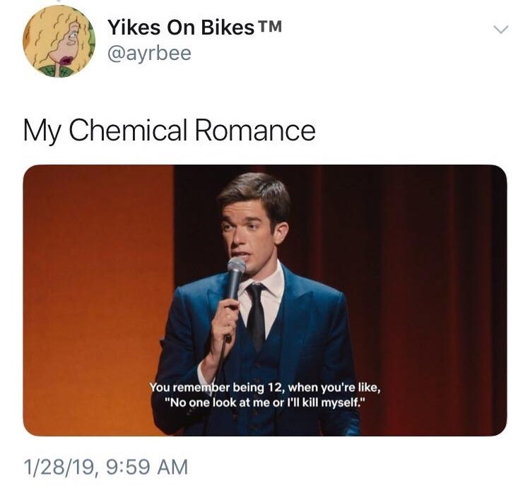 "Text - Yikes On Bikes TM @ayrbee My Chemical Romance You remember being 12, when you're like, ""No one look at me or I'll kill myself."" 1/28/19, 9:59 AM"