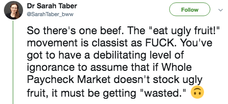 """twitter post So there's one beef. The """"eat ugly fruit!"""" movement is classist as FUCK. You've got to have a debilitating level of ignorance to assume that if Whole Paycheck Market doesn't stock ugly fruit, it must be getting """"wasted."""""""