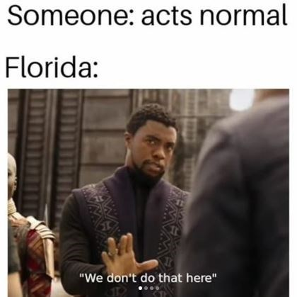 """Text - Someone: acts normal Florida: """"We don't do that here"""" EX"""