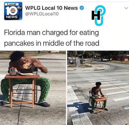 Product - LOcal 1eWPLG Local 10 News NEWS @WPLGLocal10 Florida man charged for eating pancakes in middle of the road