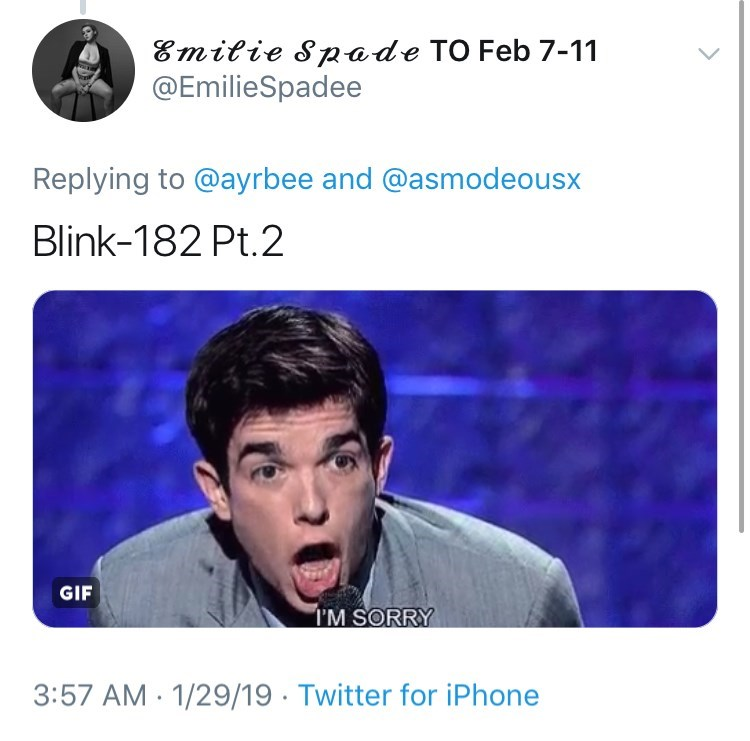 Text - Emitie Spade TO Feb 7-11 @EmilieSpadee Replying to @ayrbee and @asmodeousx Blink-182 Pt.2 GIF T'M SORRY 3:57 AM 1/29/19 Twitter for iPhone