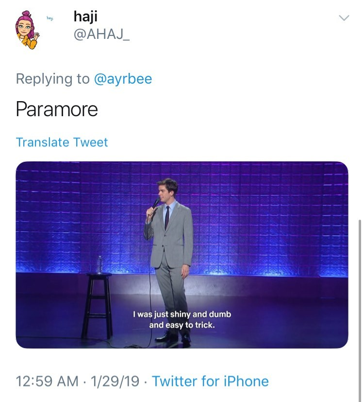 Text - haji @AHAJ hey Replying to @ayrbee Paramore Translate Tweet I was just shiny and dumb and easy to trick. 12:59 AM 1/29/19 Twitter for iPhone