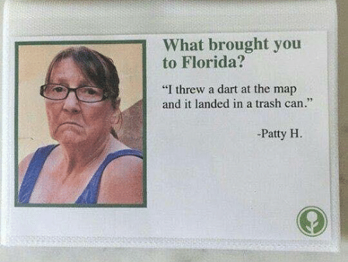 """Pic of an older woman with text next to it that reads, """"What brought you to Florida? I threw a dart at the map and it landed in a trash can - Patty H."""""""