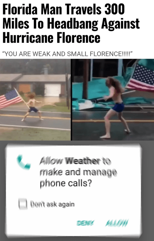 """Text - Florida Man Travels 300 Miles To Headbang Against Hurricane Florence """"YOU ARE WEAK AND SMALL FLORENCE!!!!"""" Allow Weather to make and manage phone calls? Dontask again DENY MAW"""