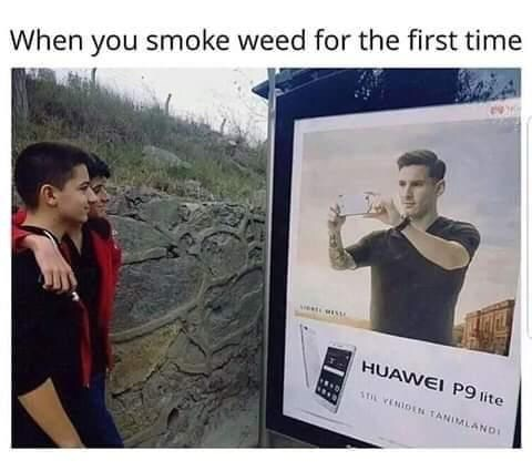 Text - When you smoke weed for the first time HUAWEI P9 lite 11 NION TANIMLAND