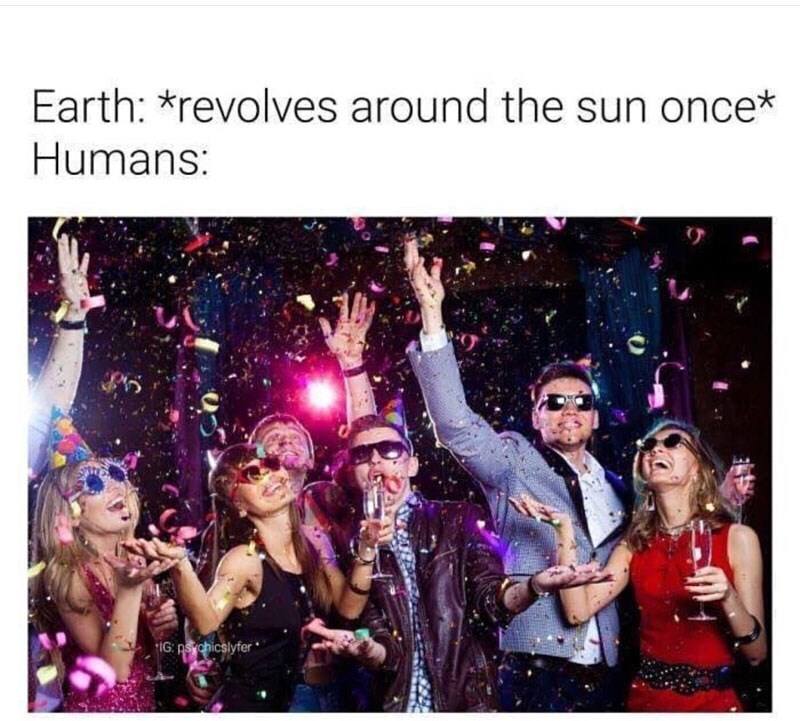 Text - Earth: *revolves around the sun once* Humans: IG: psychicslyfer