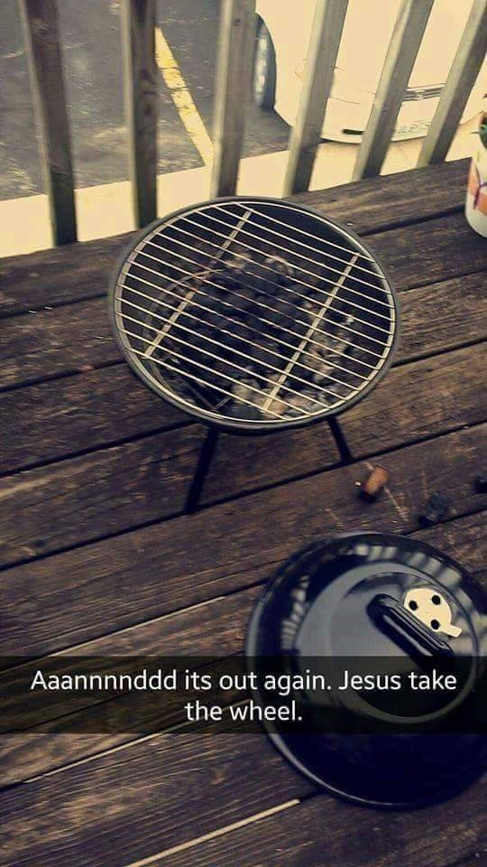 """Pic of burnt-out grill and Snapchat text that reads, """"Aaanndd it's out again. Jesus take the wheel"""""""