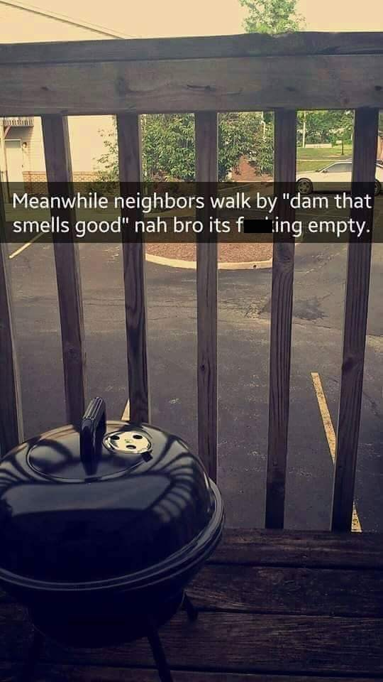 """Sky - Meanwhile neighbors walk by """"dam that smells good"""" nah bro its f ing empty."""