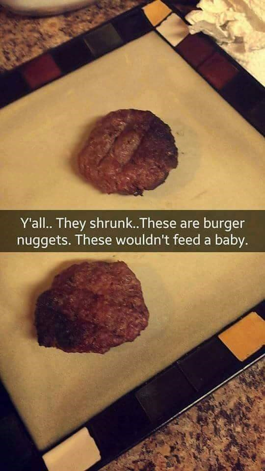 Dish - Y'all. They shrunk..These are burger nuggets. These wouldn't feed a baby.