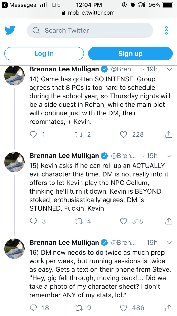 twitter post explaining lotr as dnd Game has gotten SO INTENSE. Group agrees that 8 PCs is too hard to schedule during the school year, so be a side quest in Rohan, while the main plot will continue just with the DM, their roommates, Kevin. Thursday nights will 228 1 Brennan Lee Mulligan 19h @Bren... 15) Kevin asks if he can roll up an ACTUALLY evil character this time. DM is not really into it, offers to