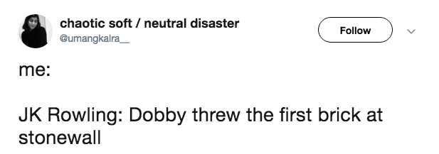 Text - chaotic soft neutral disaster Follow @umangkalra me: JK Rowling: Dobby threw the first brick at stonewall