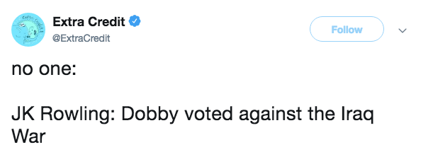Text - Extra Credit Follow @ExtraCredit no one: JK Rowling: Dobby voted against the Iraq War