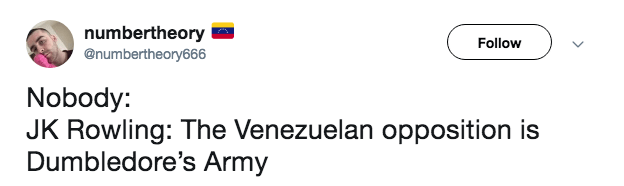 Text - numbertheory @numbertheory666 Follow Nobody: JK Rowling: The Venezuelan opposition is Dumbledore's Army