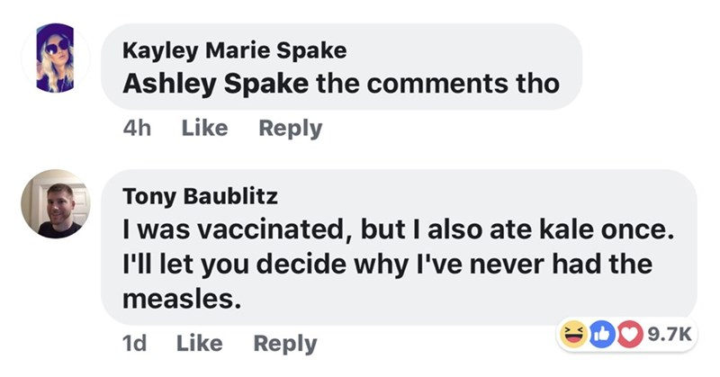"""Facebook reply comment that reads, """"I was vaccinated, but I also ate kale once. I'll let you decide why I've never had the measles"""""""