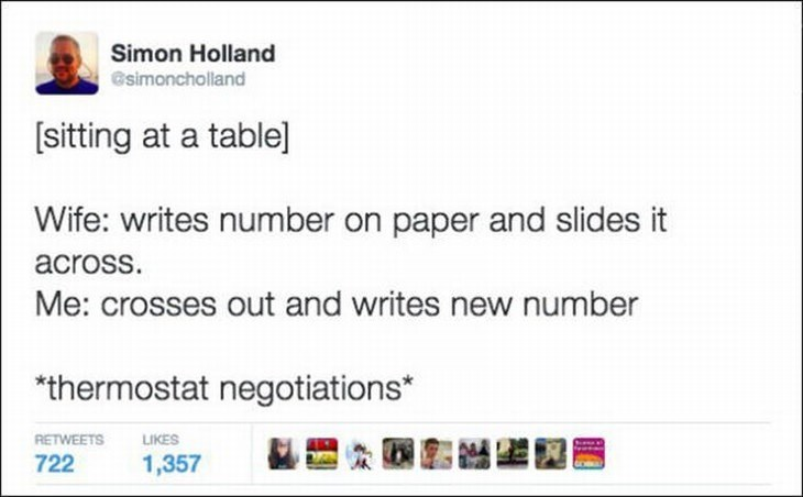 Text - Simon Holland esimoncholland sitting at a table] Wife: writes number on paper and slides it across. Me: crosses out and writes new number *thermostat negotiations RETWEETS LIKES 722 1,357