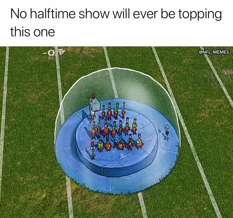 """Caption that reads, """"No halftime show will ever be topping this one"""" above a still from the Spongebob halftime show"""
