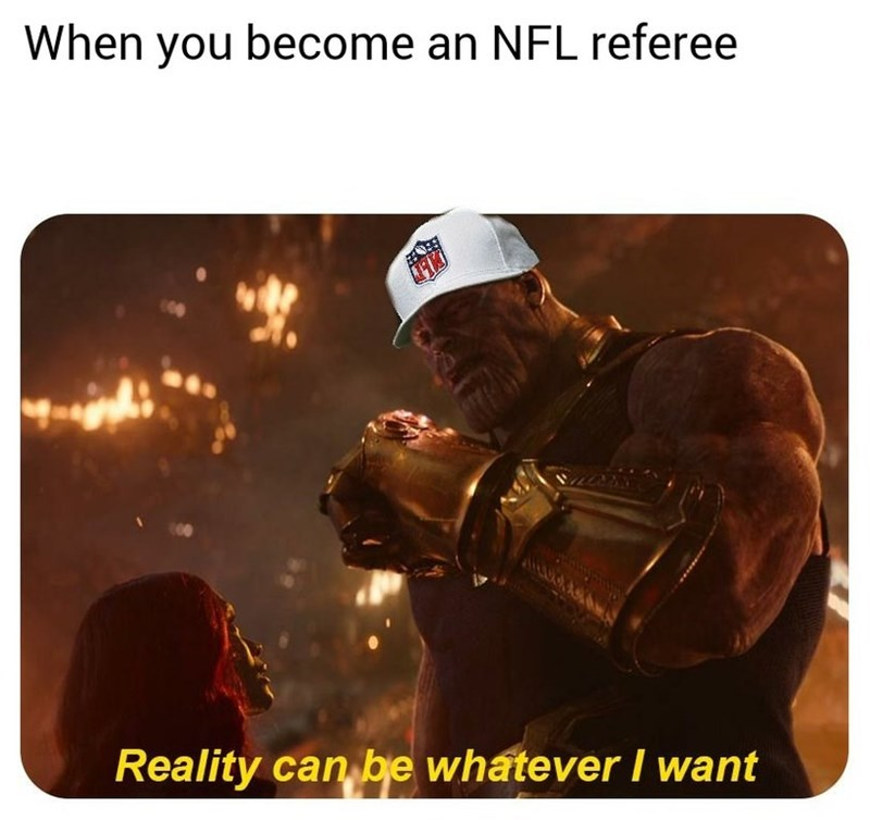 """Caption that reads, """"When you become an NFL referee"""" above a pic of Thanos wearing a red hat saying, """"Reality can be whatever I want"""""""