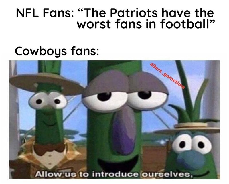 "Cartoon - NFL Fans: ""The Patriots have the worst fans in football"" 49ers_gametime Cowboys fans: Allow us to introduce ourselves"