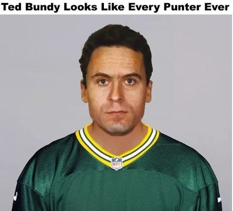 Forehead - Ted Bundy Looks Like Every Punter Ever INEI