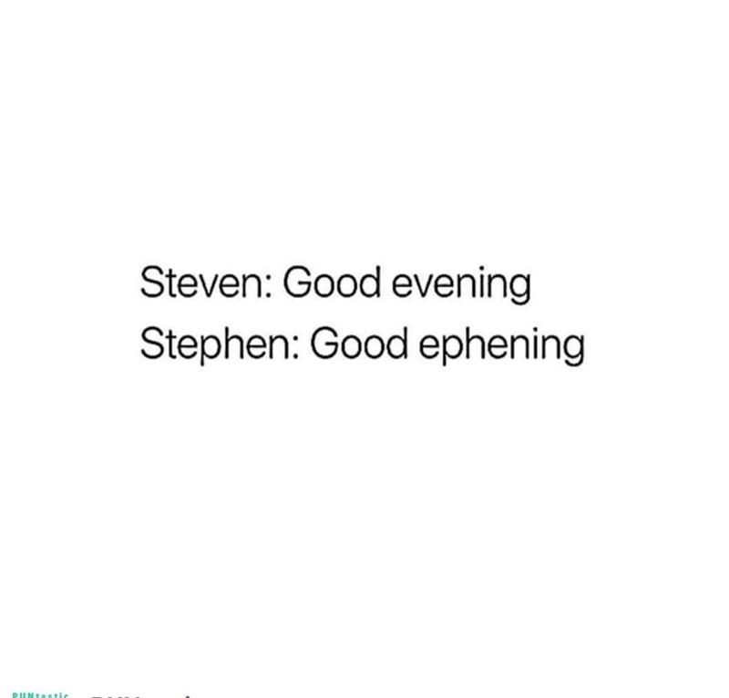 meme - Text - Steven: Good evening Stephen: Good ephening PUNtastic