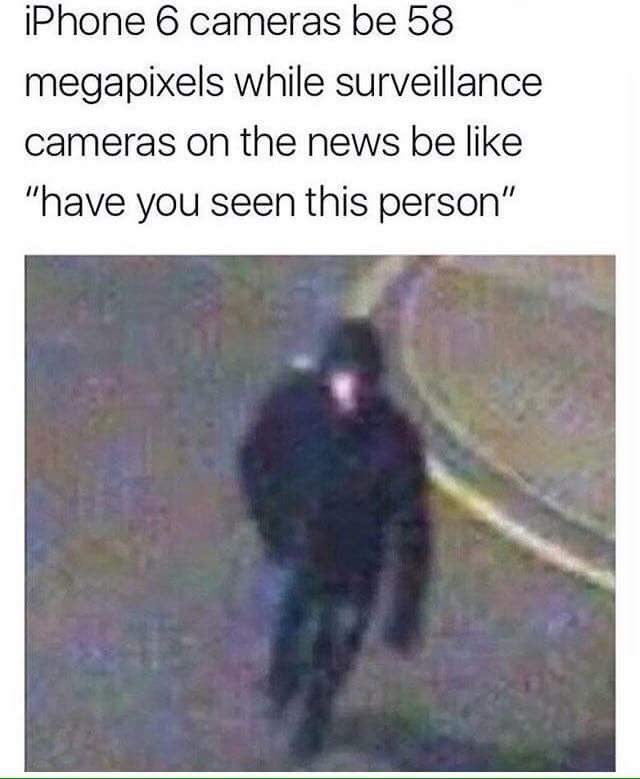 Thursday meme poking fun at how iphones have 58 megapixels but security cameras are grainy AF