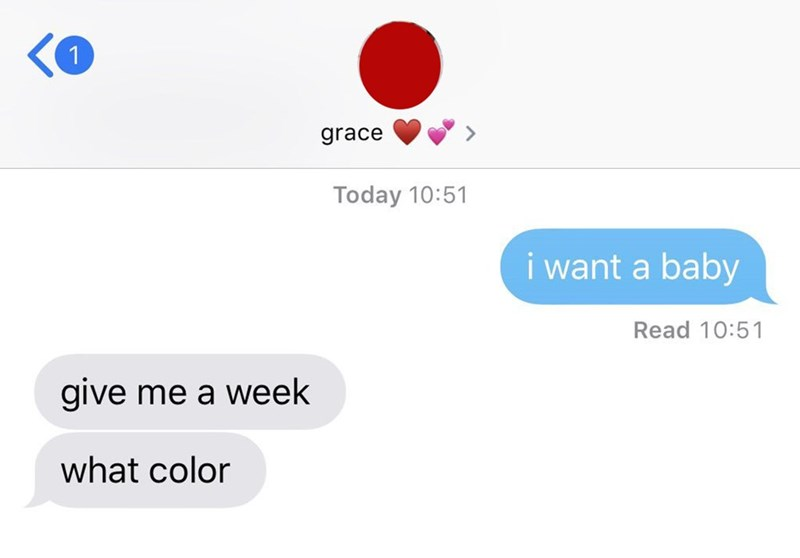 Text - 1 grace Today 10:51 i want a baby Read 10:51 give me a week what color