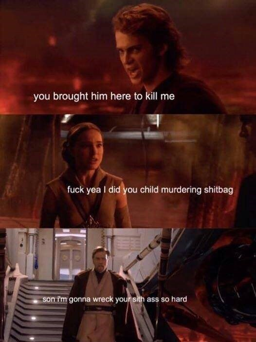 meme - Movie - you brought him here to kill me fuck yea I did you child murdering shitbag son 'm gonna wreck your sith ass so hard