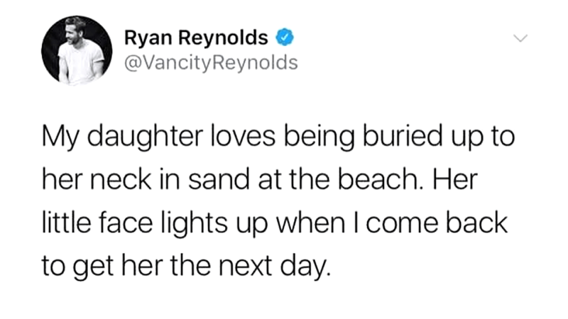 meme - Text - Ryan Reynolds @VancityReynolds My daughter loves being buried up to her neck in sand at the beach. Her little face lights up when I come back to get her the next day.