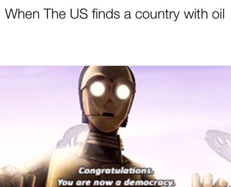 meme - Fictional character - When The US finds a country with oil Congratulations You are nowa democrocY