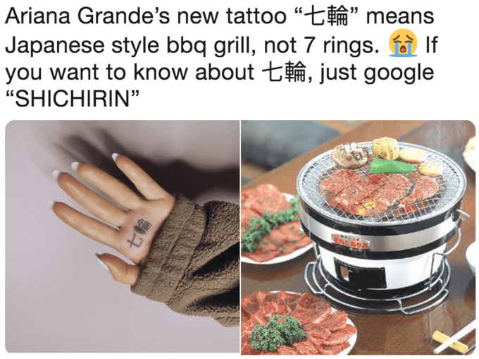 "Tweet that reads, ""Ariana Grande's new tattoo [Japanese characters] means 'Japanese-style BBQ grill,' not 'seven rings.' If you want to know about [Japanese characters], just google 'Shichirin'"" above pics of the tattoo next to a pic of a Japanese grill"