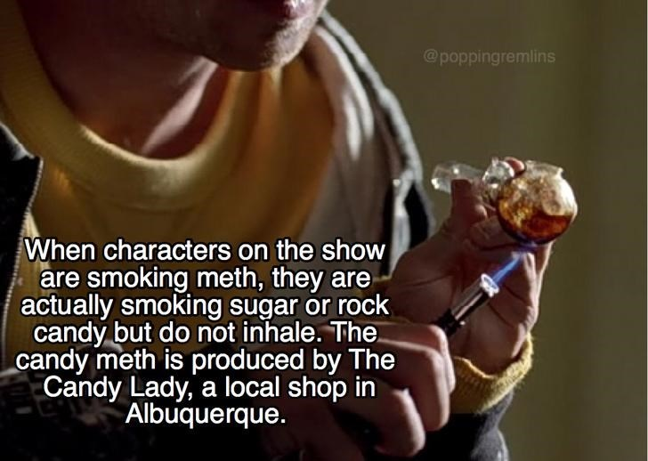 Organism - @poppingremlins /When characters on the show are smoking meth, they are actually smoking sugar or rock candy but do not inhale. The. candy meth is produced by The Candy Lady, a local shop in Albuquerque.