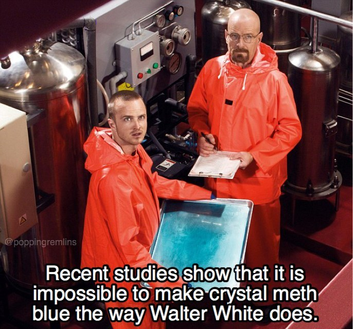 Red - @poppingremlins Recent studies show that it is impossible to make crystal meth blue the way Walter White does.