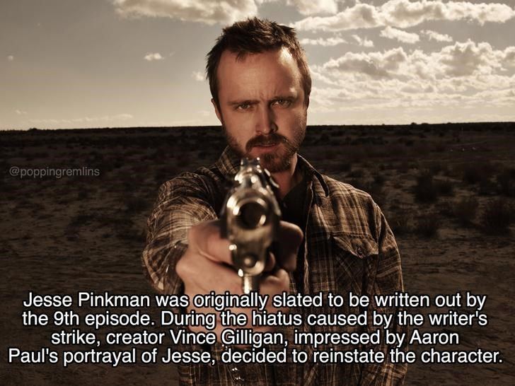 Photo caption - @poppingremlins Jesse Pinkman was originally slated to be written out by the 9th episode. During the hiatus caused by the writer's strike, creator Vince Gilligan, inmpressed by Aaron Paul's portrayal of Jesse, decided to reinstate the character.