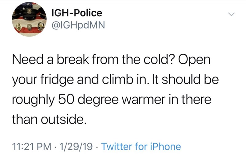 "Tweet that reads, ""Need a break from the cold? Open your fridge and climb in. It should be roughly 50 degrees warmer in there than outside"""