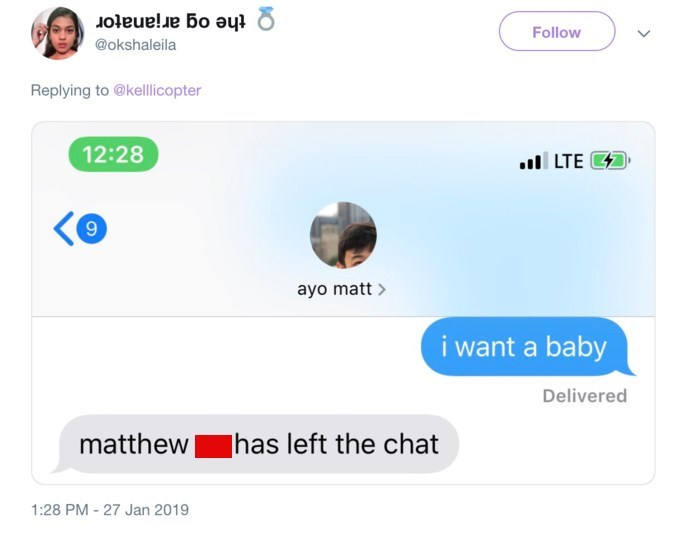 Text - Follow Q the og arjanator @okshaleila Replying to @kellicopter 12:28 .lILTE ayo matt i want a baby Delivered matthew has left the chat 1:28 PM 27 Jan 2019
