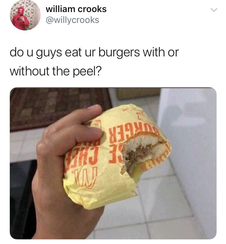 Text - william crooks @willycrooks do u guys eat ur burgers with or without the peel? SE CHE