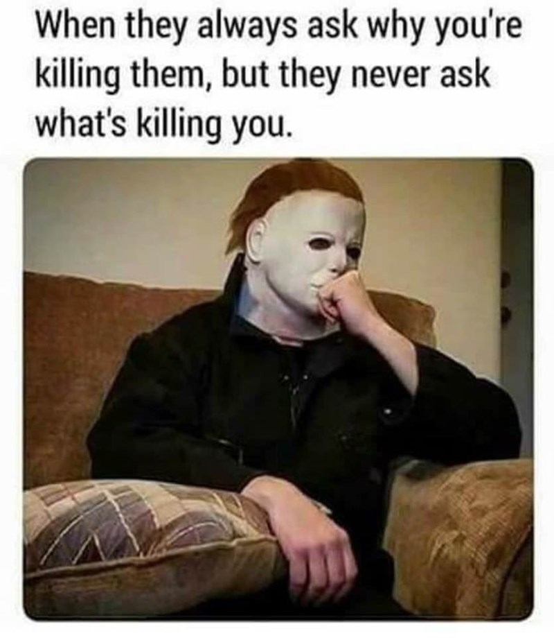 Text - When they always ask why you're killing them, but they never ask what's killing you.