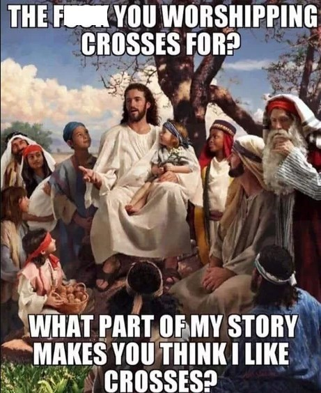 People - THE F YOU WORSHIPPING CROSSES FOR? WHAT PART OF MY STORY MAKES YOU THINKI LIKE CROSSES?