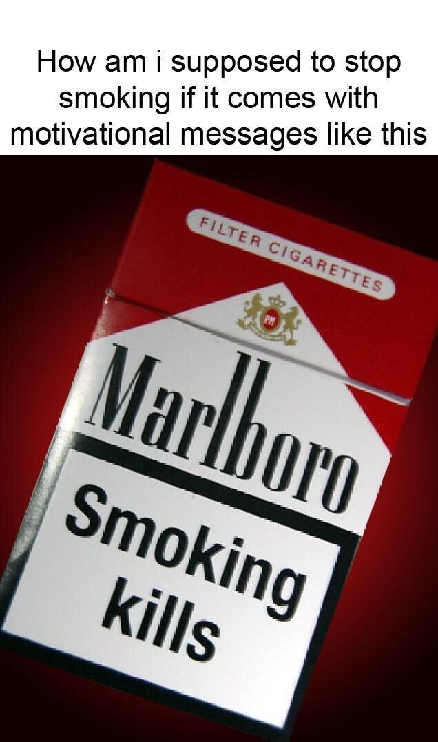 Font - How am i supposed to stop smoking if it comes with motivational messages like this FILTER CIGARETTES Marlhoro Smoking kills