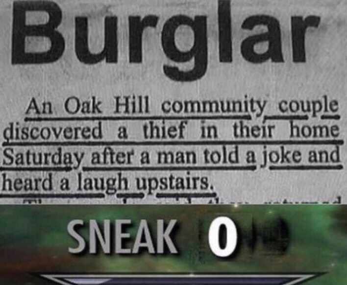 Text - Burglar An Oak Hill community couple discovered a thief in their home Saturday after a man told a joke and heard a laugh upstairs. SNEAK O
