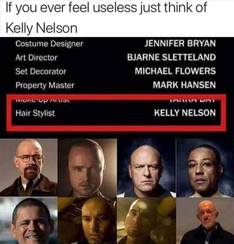 People - If you ever feel useless just think of Kelly Nelson JENNIFER BRYAN Costume Designer BJARNE SLETTELAND Art Director MICHAEL FLOWERS Set Decorator MARK HANSEN Property Master Hair Stylist KELLY NELSON