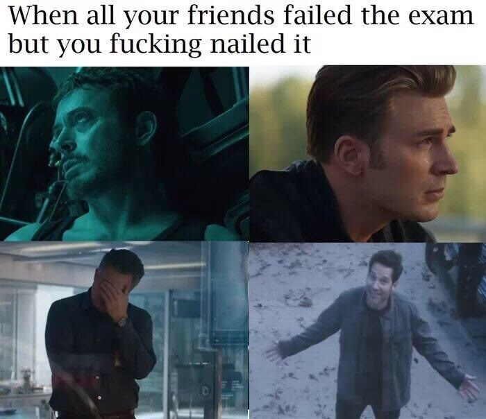 Human - When all your friends failed the exam but you fucking nailed it