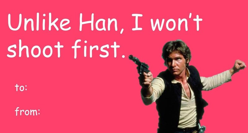Text - Unlike Han, I won't shoot first. to: from: